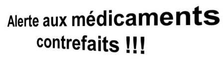 Alerte aux médicaments contrefaits !!!